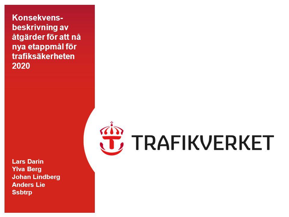 Konsekvens-beskrivning av åtgärder för att nå nya etappmål för trafiksäkerheten 2020 Lars Darin Ylva Berg Johan Lindberg Anders Lie Ssbtrp