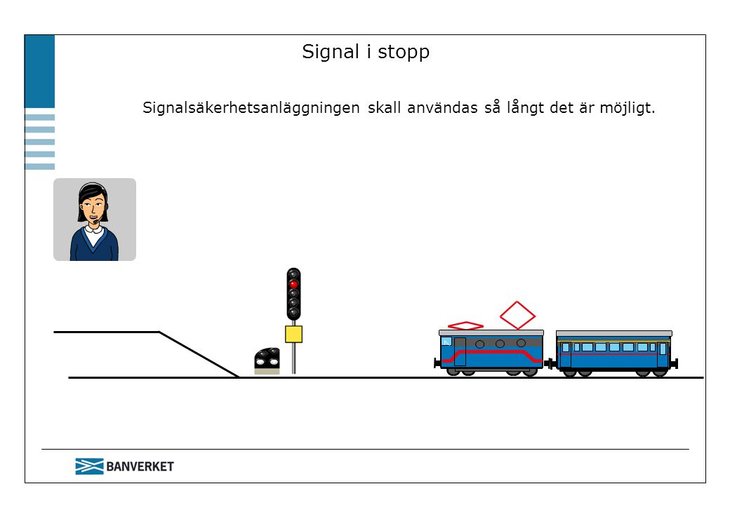 Signal i stopp Signalsäkerhetsanläggningen skall användas så långt det är möjligt. JTF bil Signal i stopp 17-01.