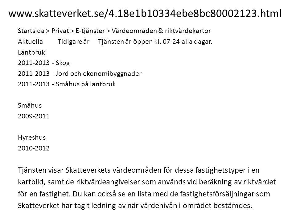www.skatteverket.se/4.18e1b10334ebe8bc80002123.html Startsida > Privat > E-tjänster > Värdeområden & riktvärdekartor.