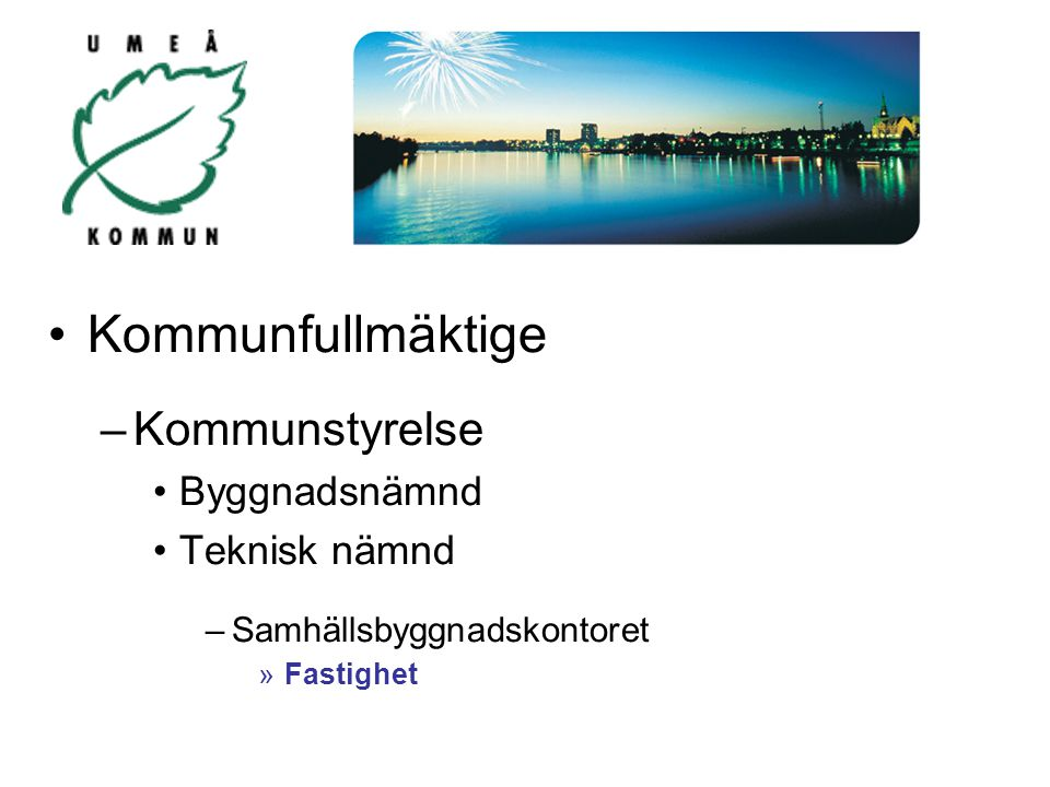 Kommunfullmäktige Kommunstyrelse Byggnadsnämnd Teknisk nämnd