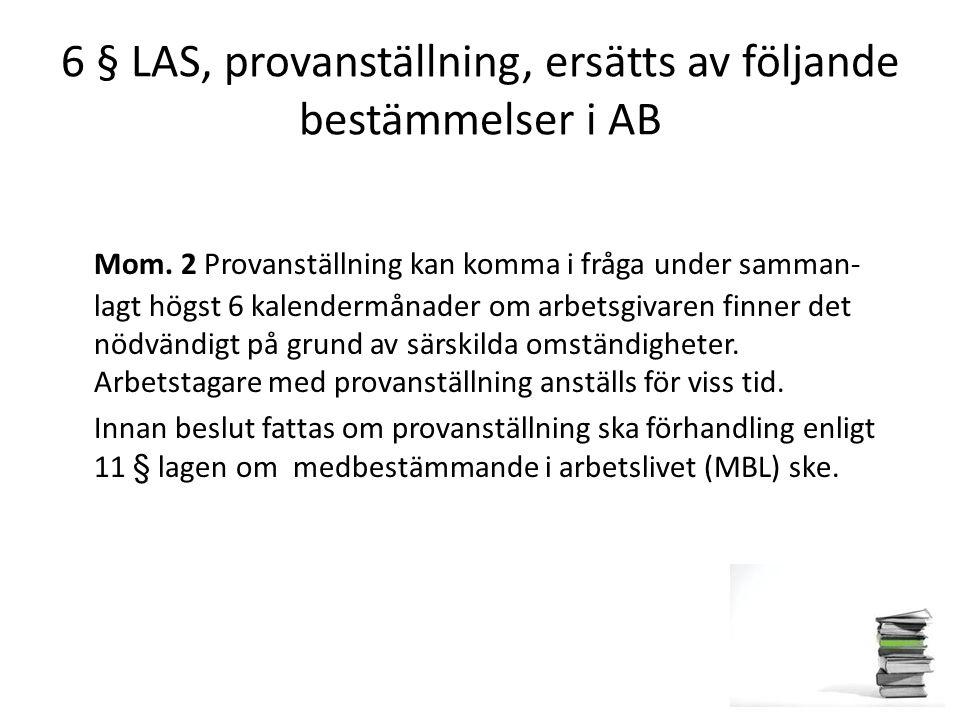 6 § LAS, provanställning, ersätts av följande bestämmelser i AB
