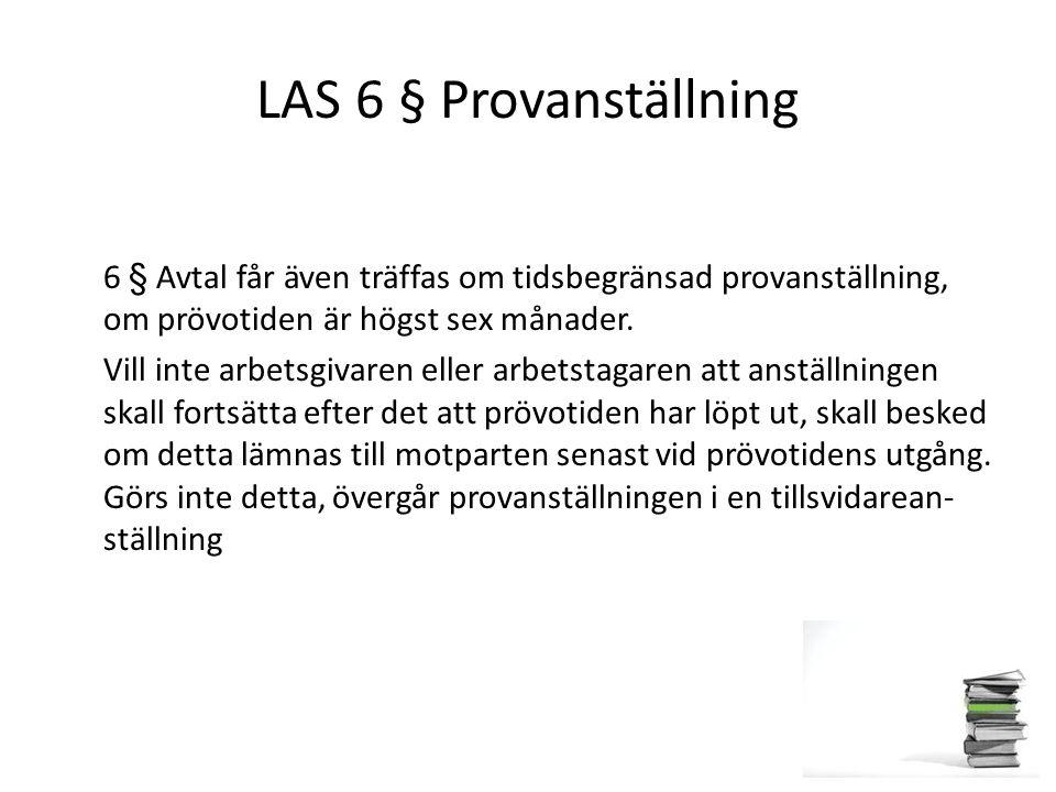 LAS 6 § Provanställning 6 § Avtal får även träffas om tidsbegränsad provanställning, om prövotiden är högst sex månader.