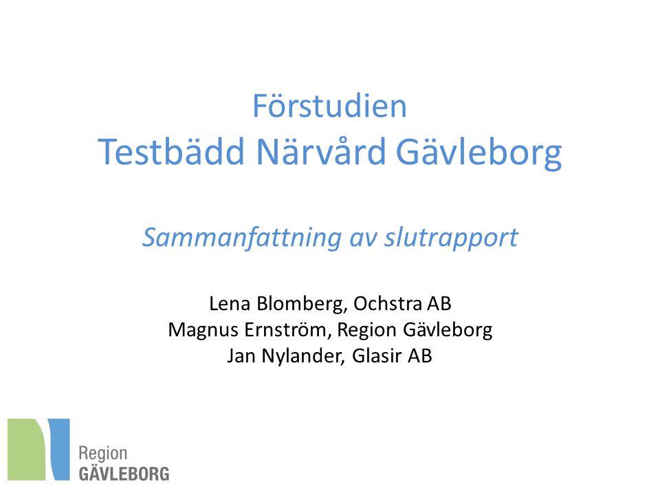 Förstudien Testbädd Närvård Gävleborg Sammanfattning av slutrapport Lena Blomberg, Ochstra AB Magnus Ernström, Region Gävleborg Jan Nylander, Glasir AB