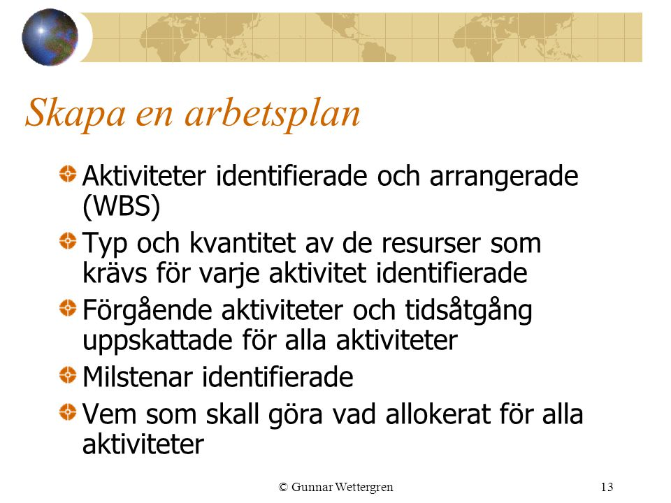 Skapa en arbetsplan Aktiviteter identifierade och arrangerade (WBS)