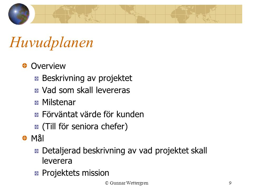 Huvudplanen Overview Beskrivning av projektet Vad som skall levereras