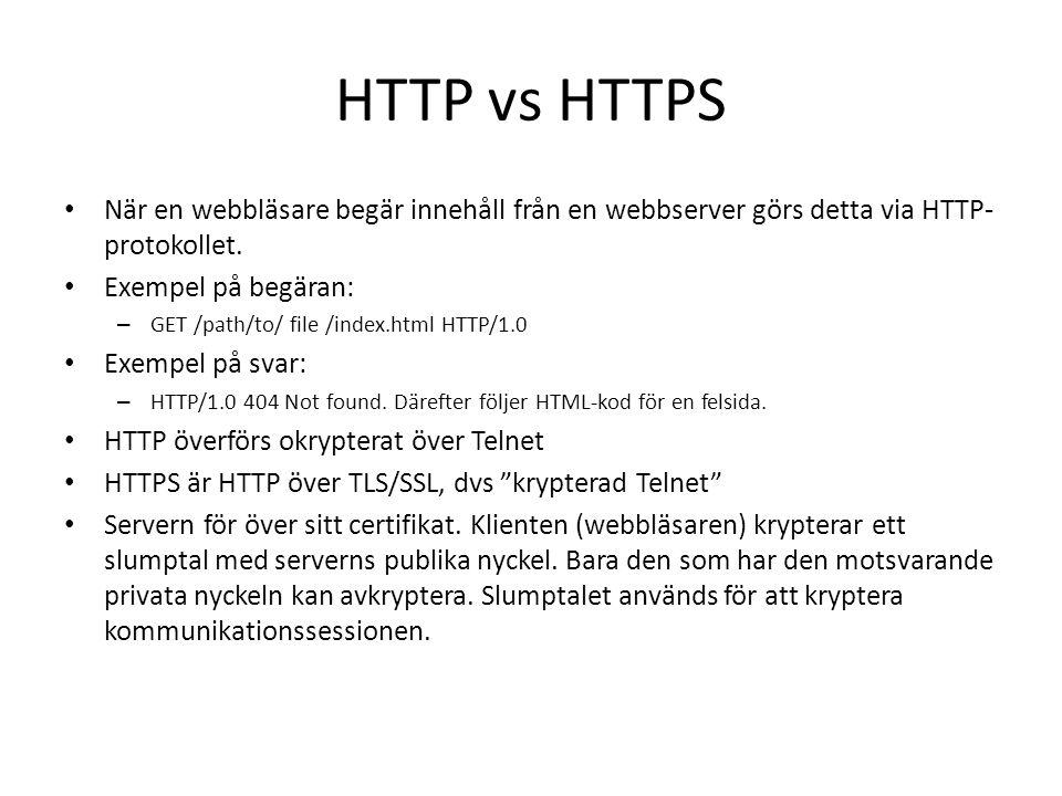 HTTP vs HTTPS När en webbläsare begär innehåll från en webbserver görs detta via HTTP-protokollet. Exempel på begäran: