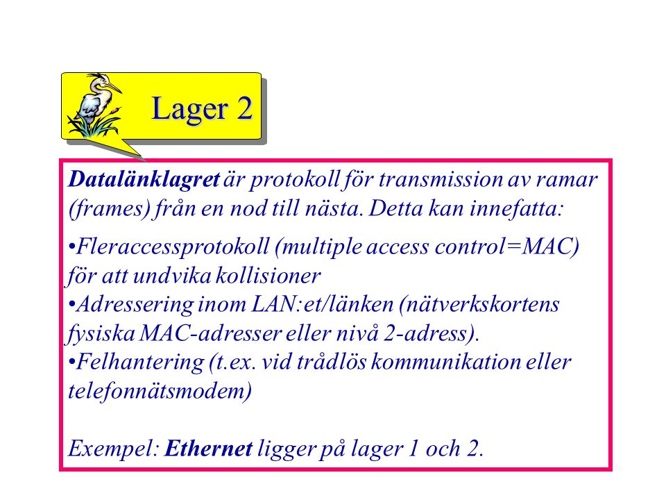 Lager 2 Datalänklagret är protokoll för transmission av ramar (frames) från en nod till nästa. Detta kan innefatta: