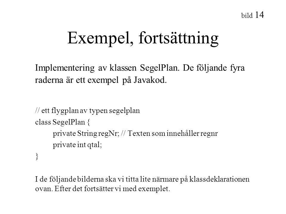 Exempel, fortsättning Implementering av klassen SegelPlan. De följande fyra raderna är ett exempel på Javakod.