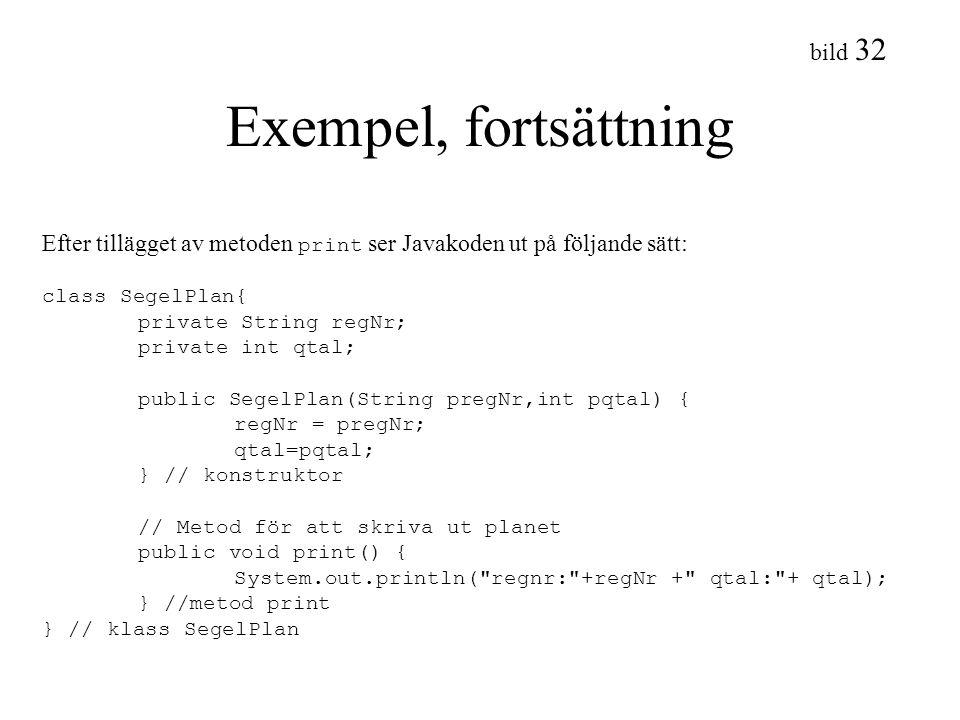 Exempel, fortsättning Efter tillägget av metoden print ser Javakoden ut på följande sätt: class SegelPlan{