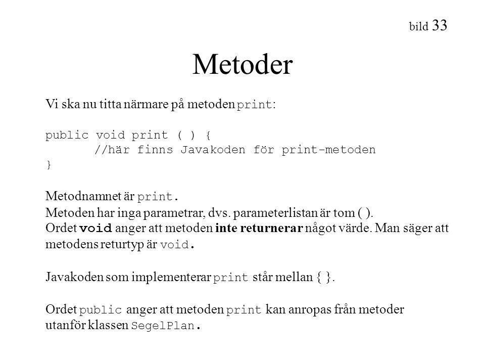 Metoder Vi ska nu titta närmare på metoden print: