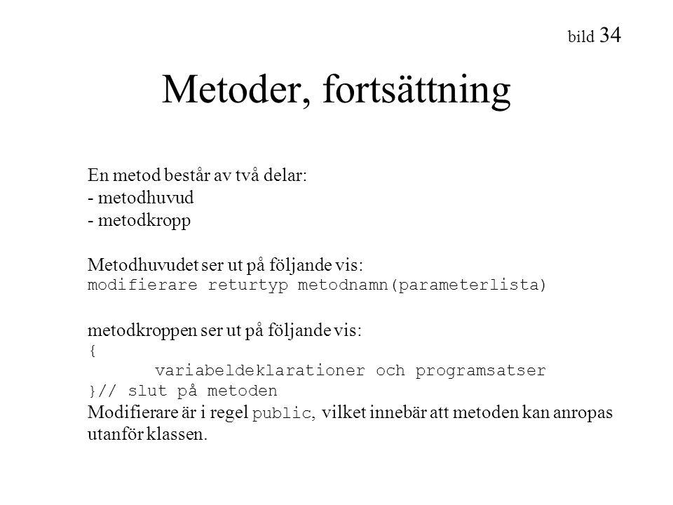 Metoder, fortsättning En metod består av två delar: - metodhuvud