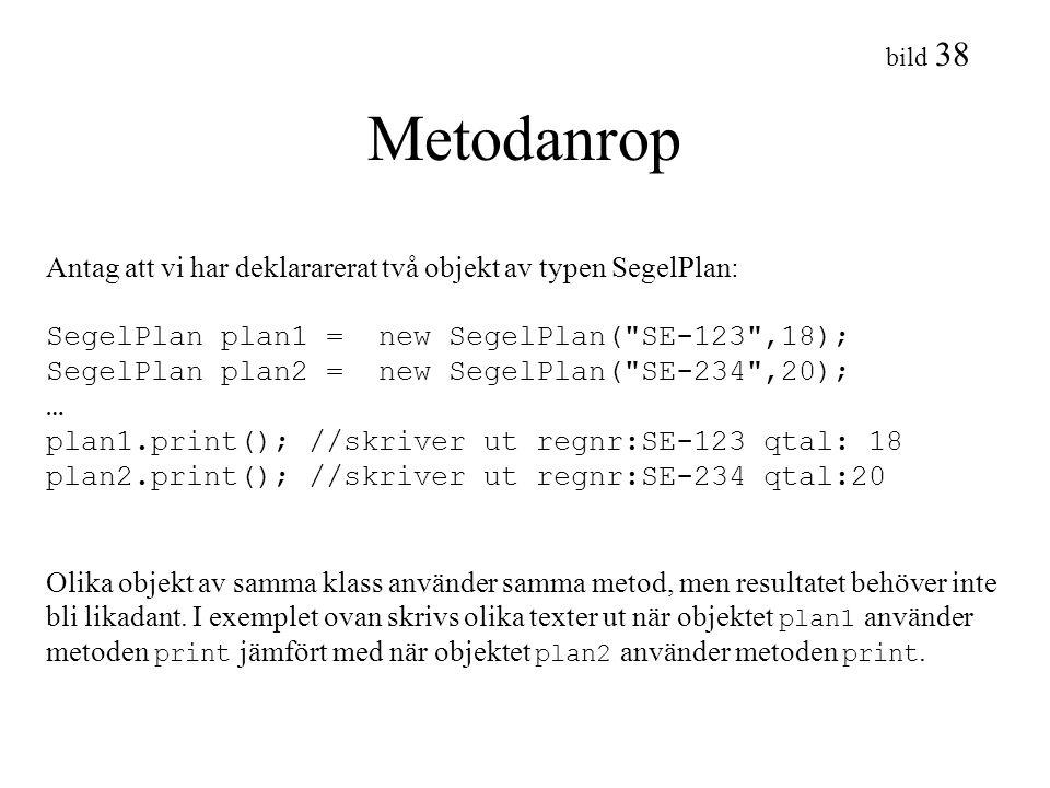 Metodanrop Antag att vi har deklararerat två objekt av typen SegelPlan: SegelPlan plan1 = new SegelPlan( SE-123 ,18);