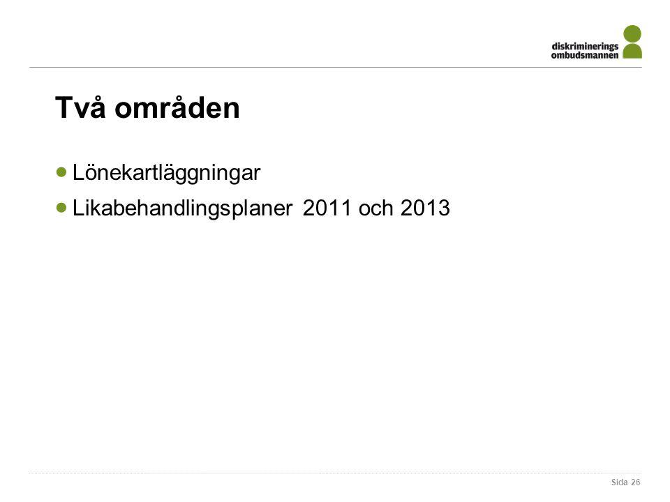 Två områden Lönekartläggningar Likabehandlingsplaner 2011 och 2013