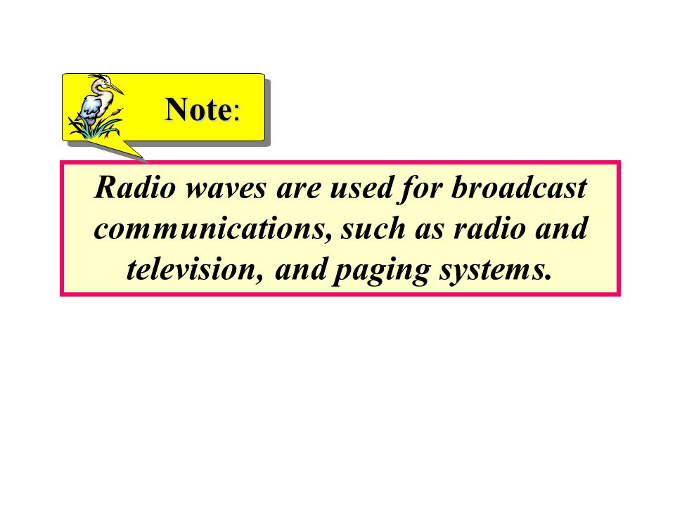 Note: Radio waves are used for broadcast communications, such as radio and television, and paging systems.