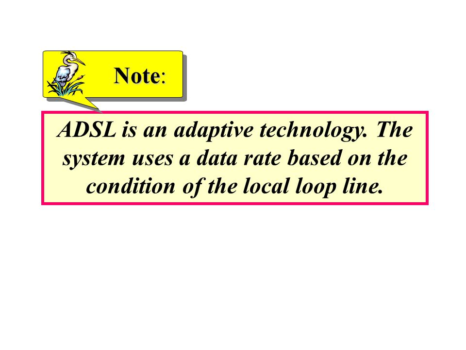 Note: ADSL is an adaptive technology.