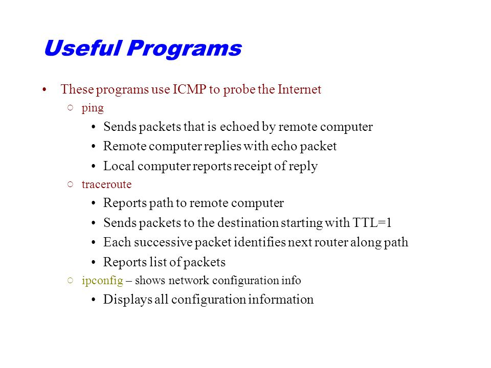 Useful Programs These programs use ICMP to probe the Internet