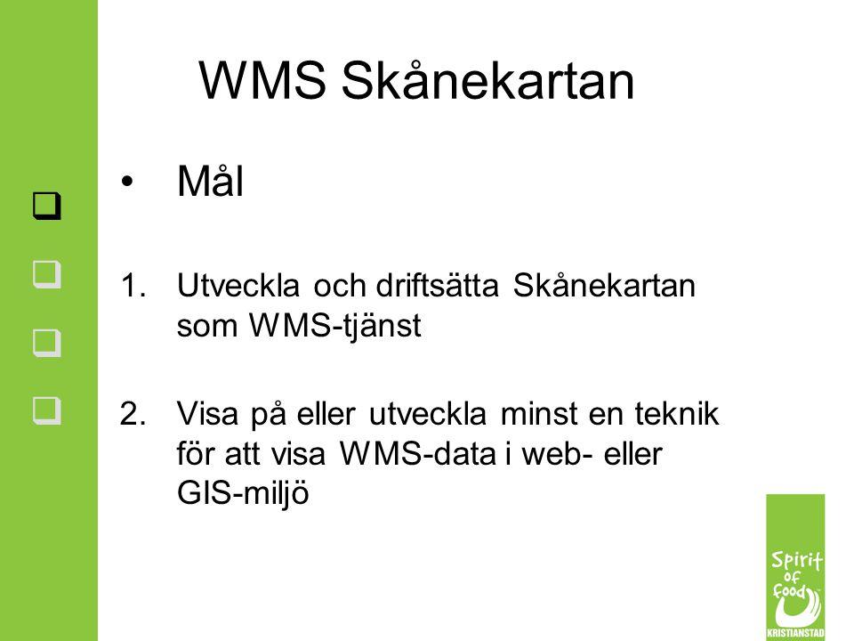 WMS Skånekartan Mål Utveckla och driftsätta Skånekartan som WMS-tjänst
