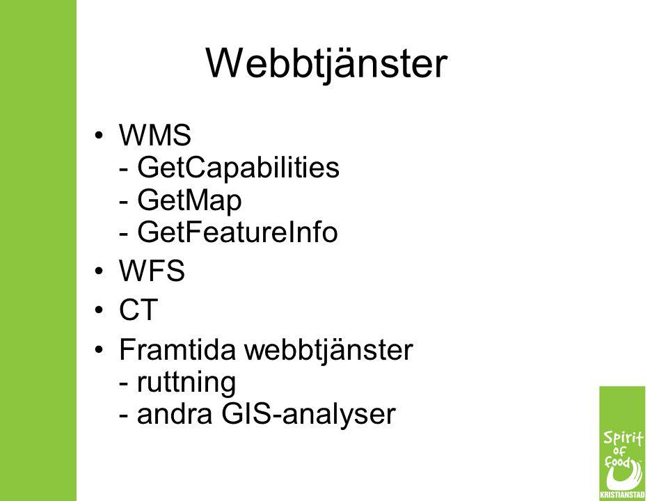 Webbtjänster WMS - GetCapabilities - GetMap - GetFeatureInfo WFS CT