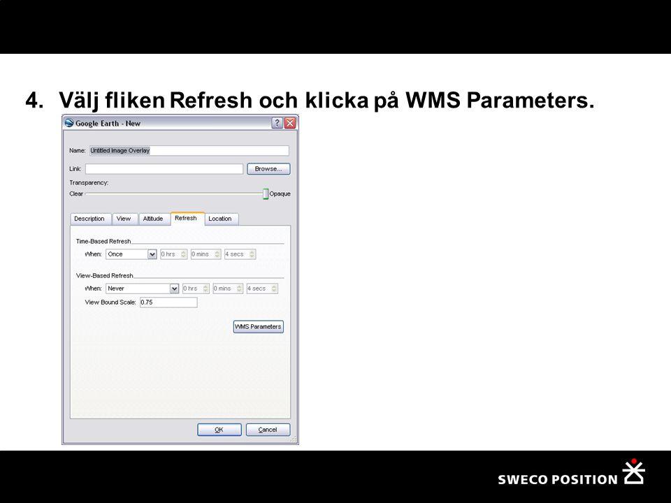 Välj fliken Refresh och klicka på WMS Parameters.