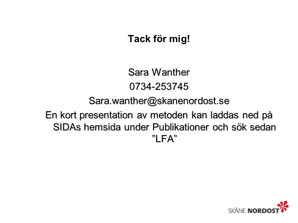Tack för mig! Sara Wanther. 0734-253745. Sara.wanther@skanenordost.se.