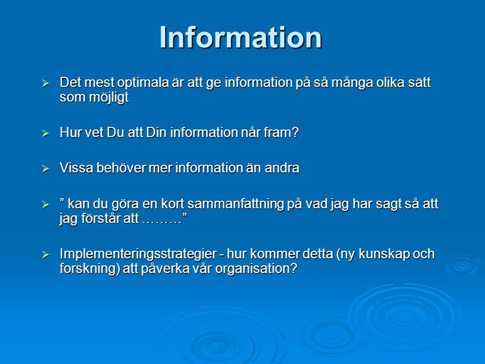 Information Det mest optimala är att ge information på så många olika sätt som möjligt. Hur vet Du att Din information når fram