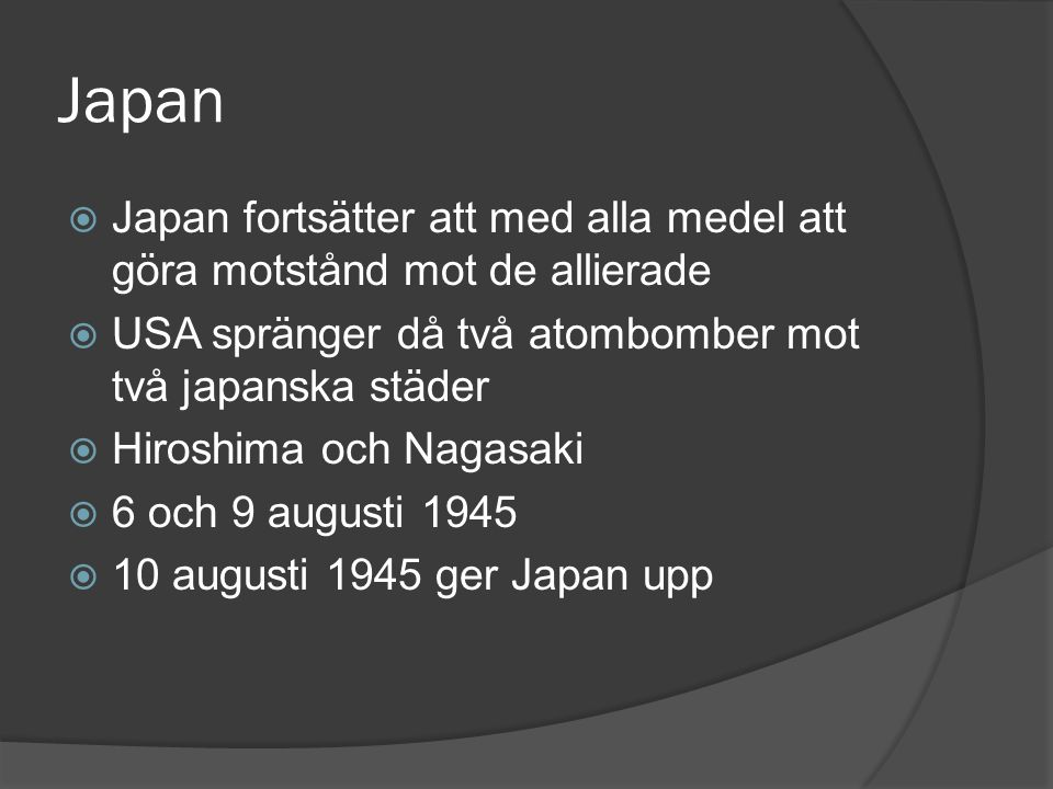 Japan Japan fortsätter att med alla medel att göra motstånd mot de allierade. USA spränger då två atombomber mot två japanska städer.