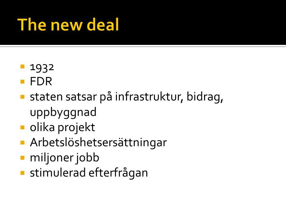 The new deal 1932. FDR. staten satsar på infrastruktur, bidrag, uppbyggnad. olika projekt. Arbetslöshetsersättningar.