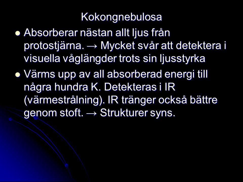 Kokongnebulosa Absorberar nästan allt ljus från protostjärna. → Mycket svår att detektera i visuella våglängder trots sin ljusstyrka.