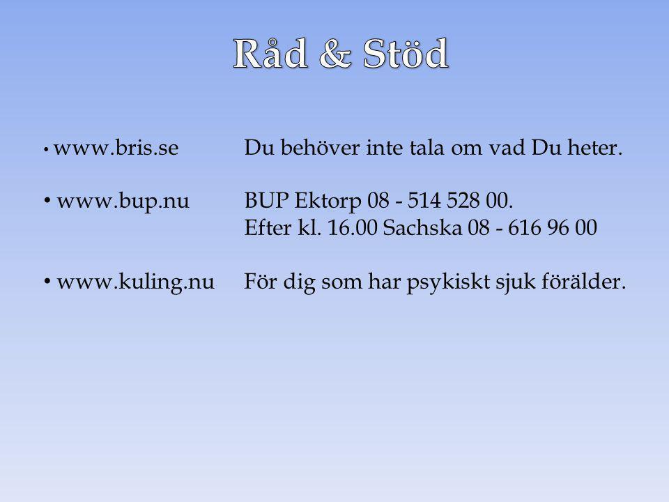 Råd & Stöd www.bris.se Du behöver inte tala om vad Du heter. www.bup.nu BUP Ektorp 08 - 514 528 00. Efter kl. 16.00 Sachska 08 - 616 96 00.