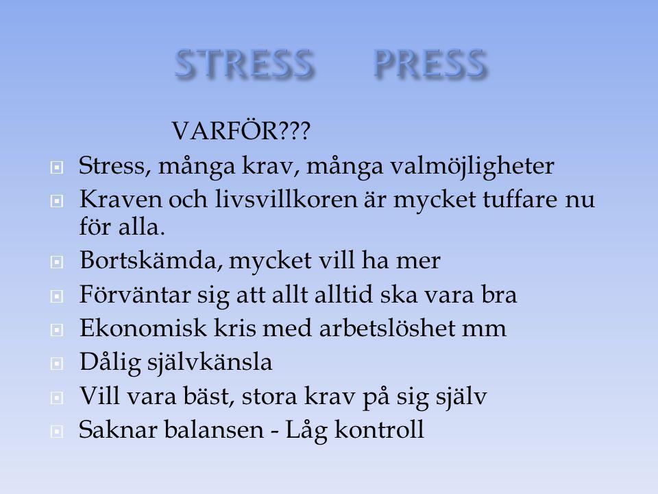 STRESS PRESS VARFÖR Stress, många krav, många valmöjligheter