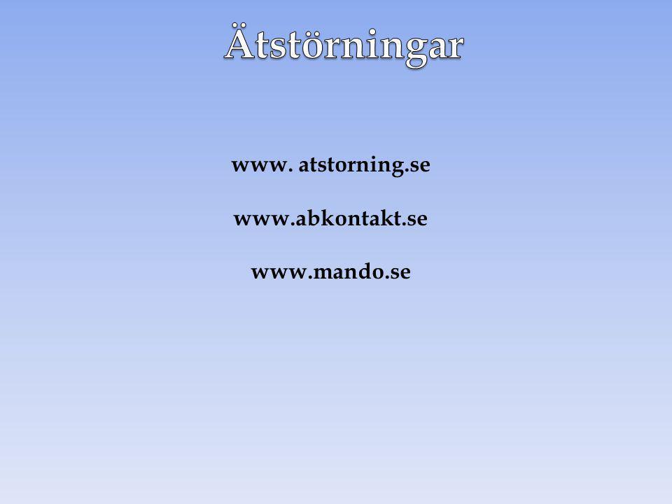 Ätstörningar www. atstorning.se www.abkontakt.se www.mando.se