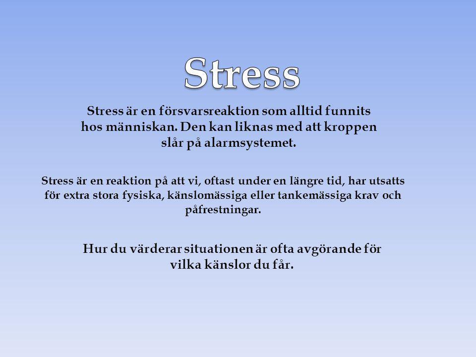 Stress Stress är en försvarsreaktion som alltid funnits hos människan. Den kan liknas med att kroppen slår på alarmsystemet.