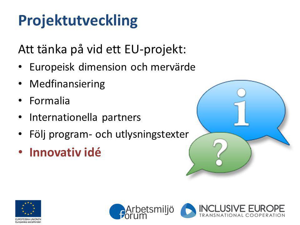 Projektutveckling Att tänka på vid ett EU-projekt: Innovativ idé