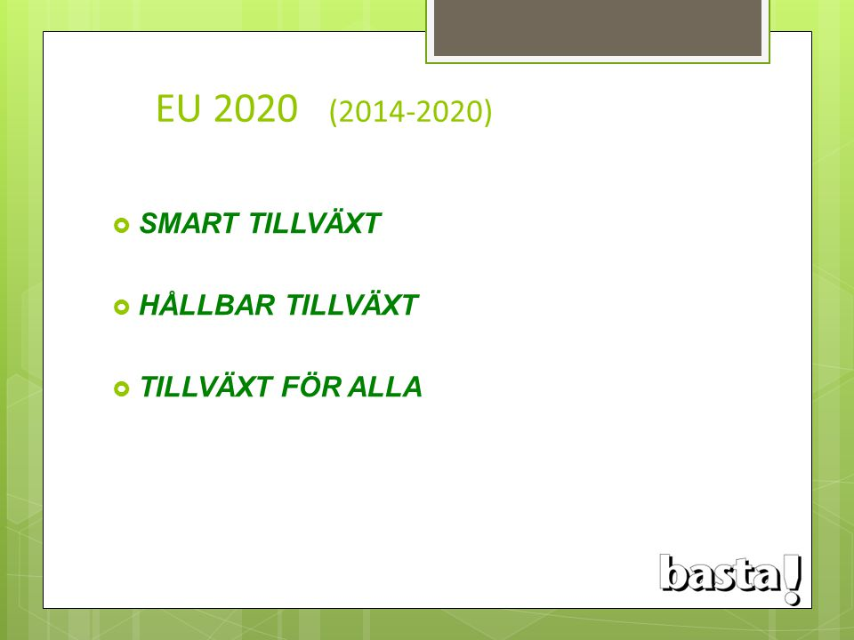 EU 2020 (2014-2020) SMART TILLVÄXT HÅLLBAR TILLVÄXT TILLVÄXT FÖR ALLA