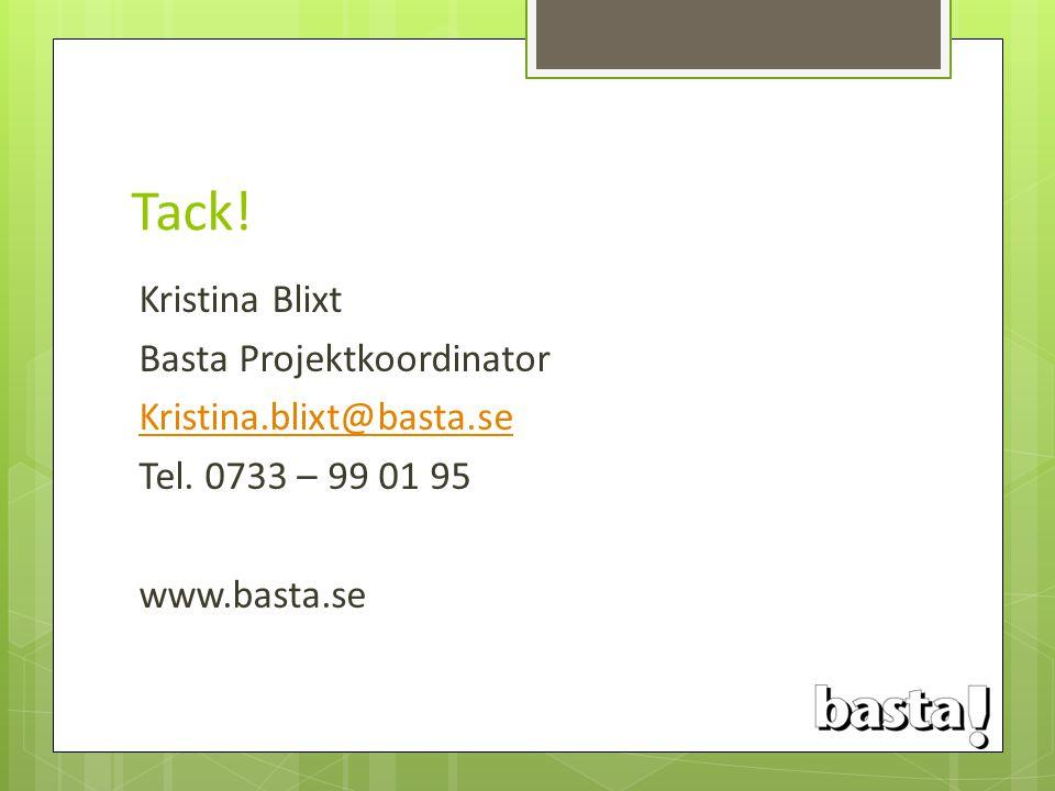 Tack. Kristina Blixt Basta Projektkoordinator Kristina.blixt@basta.se Tel.