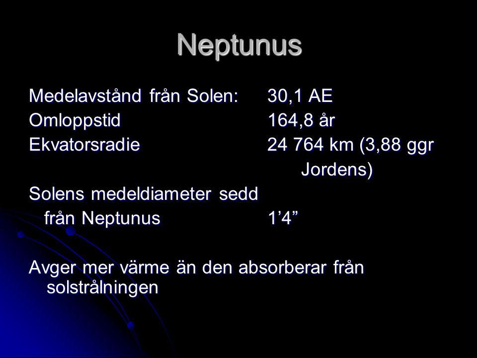Neptunus Medelavstånd från Solen: 30,1 AE Omloppstid 164,8 år