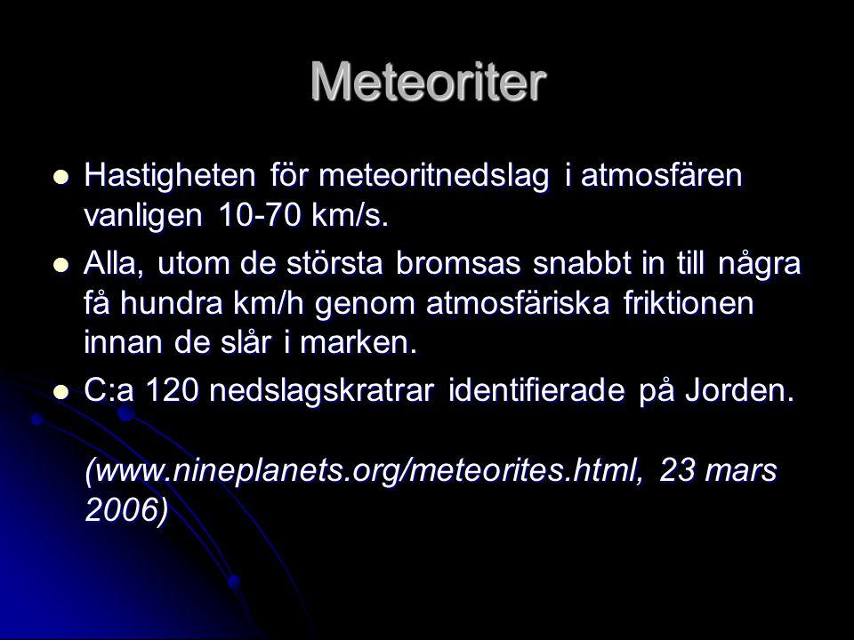 Meteoriter Hastigheten för meteoritnedslag i atmosfären vanligen 10-70 km/s.