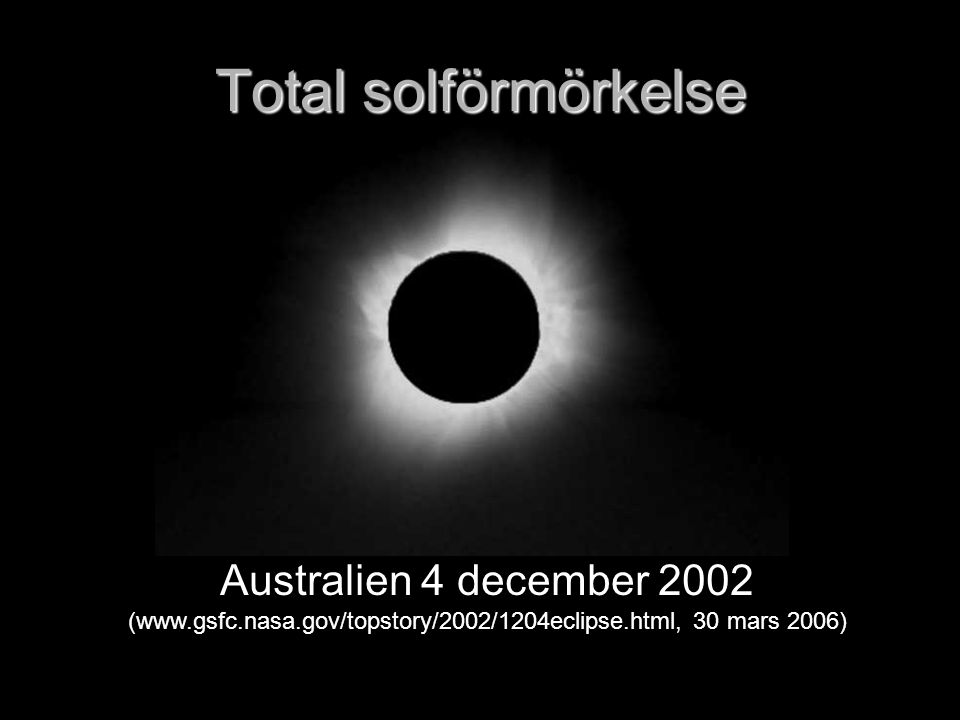 (www.gsfc.nasa.gov/topstory/2002/1204eclipse.html, 30 mars 2006)