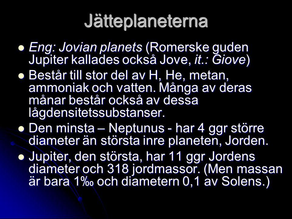 Jätteplaneterna Eng: Jovian planets (Romerske guden Jupiter kallades också Jove, it.: Giove)