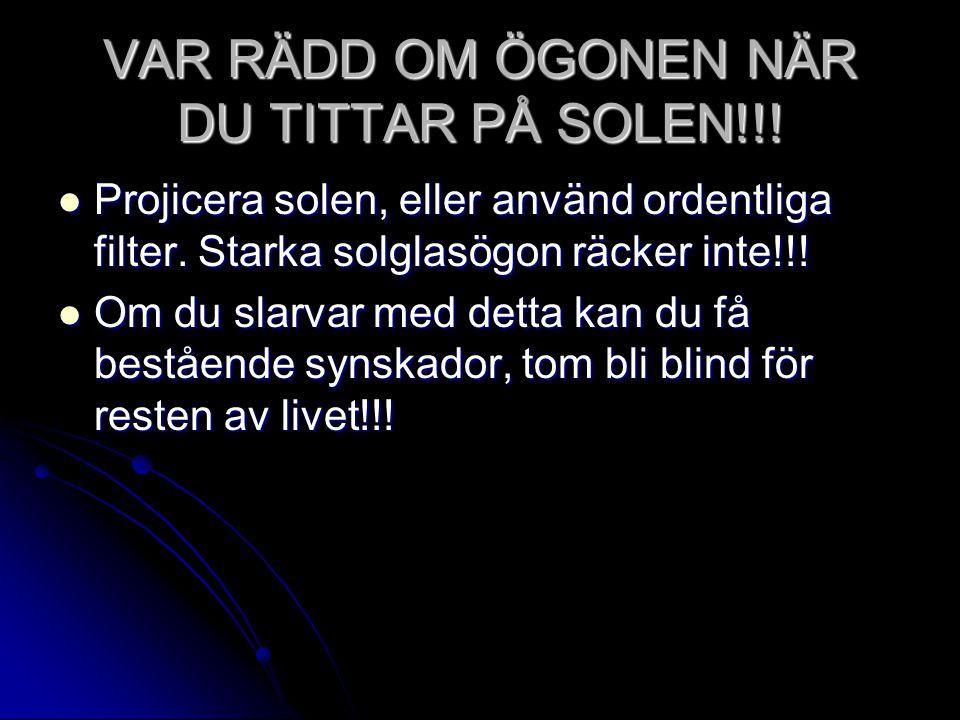 VAR RÄDD OM ÖGONEN NÄR DU TITTAR PÅ SOLEN!!!