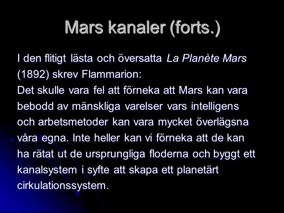 Mars kanaler (forts.) I den flitigt lästa och översatta La Planète Mars. (1892) skrev Flammarion: Det skulle vara fel att förneka att Mars kan vara.