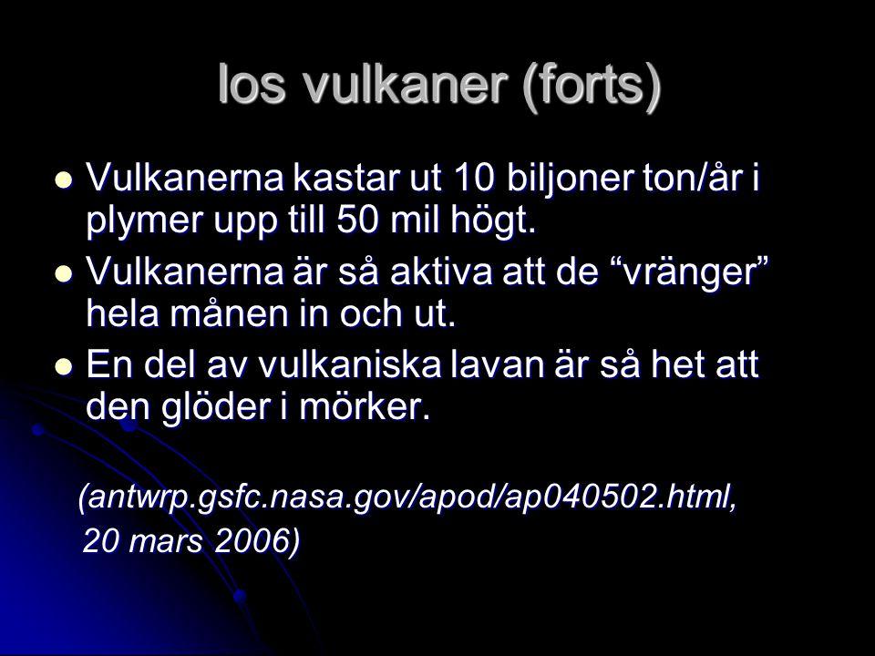 Ios vulkaner (forts) Vulkanerna kastar ut 10 biljoner ton/år i plymer upp till 50 mil högt.