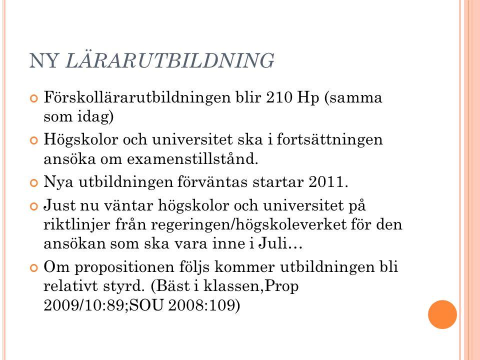 ny lärarutbildning Förskollärarutbildningen blir 210 Hp (samma som idag)