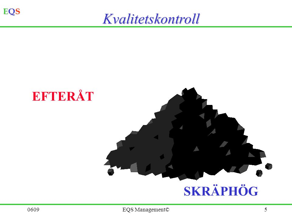 Kvalitetskontroll EFTERÅT SKRÄPHÖG 0609 EQS Management©