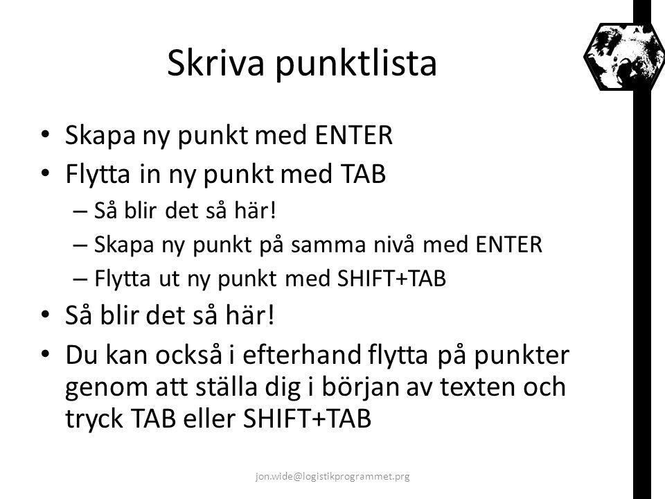 Skriva punktlista Skapa ny punkt med ENTER Flytta in ny punkt med TAB