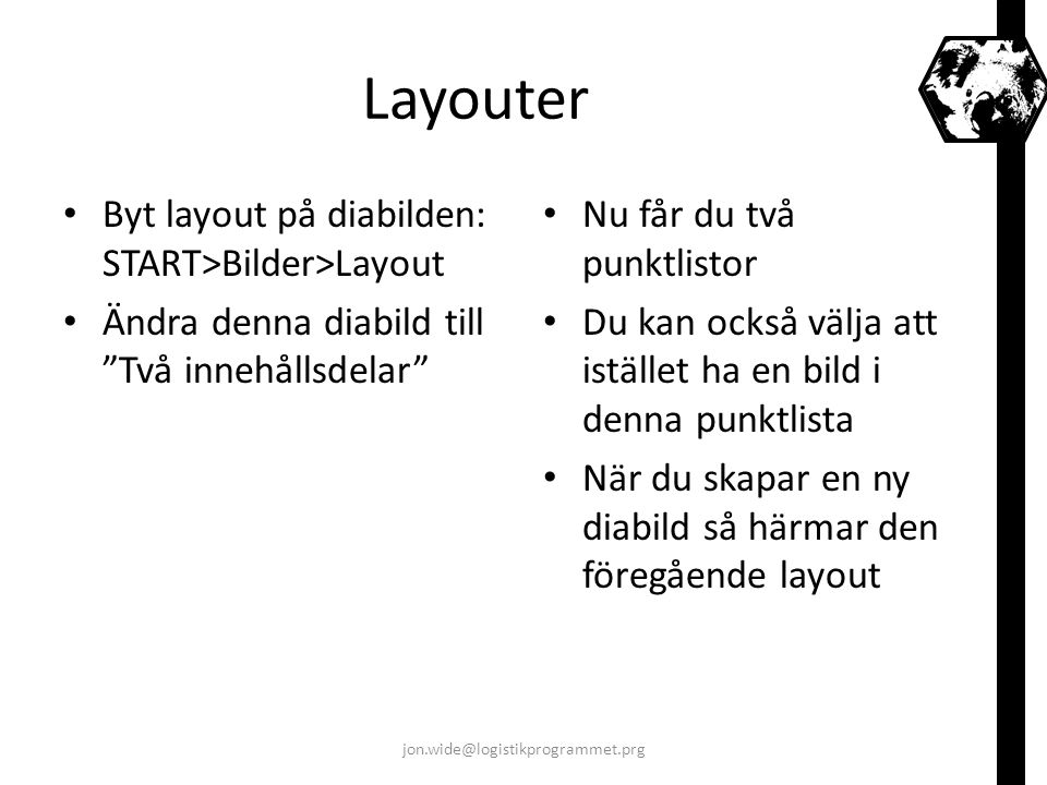 Layouter Byt layout på diabilden: START>Bilder>Layout