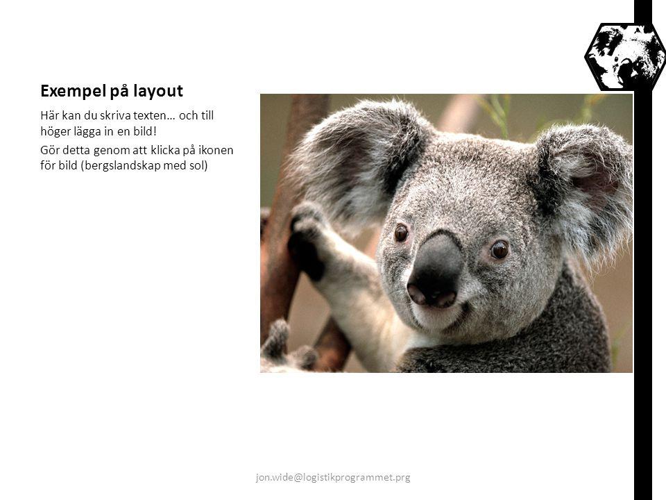 Exempel på layout Här kan du skriva texten… och till höger lägga in en bild! Gör detta genom att klicka på ikonen för bild (bergslandskap med sol)