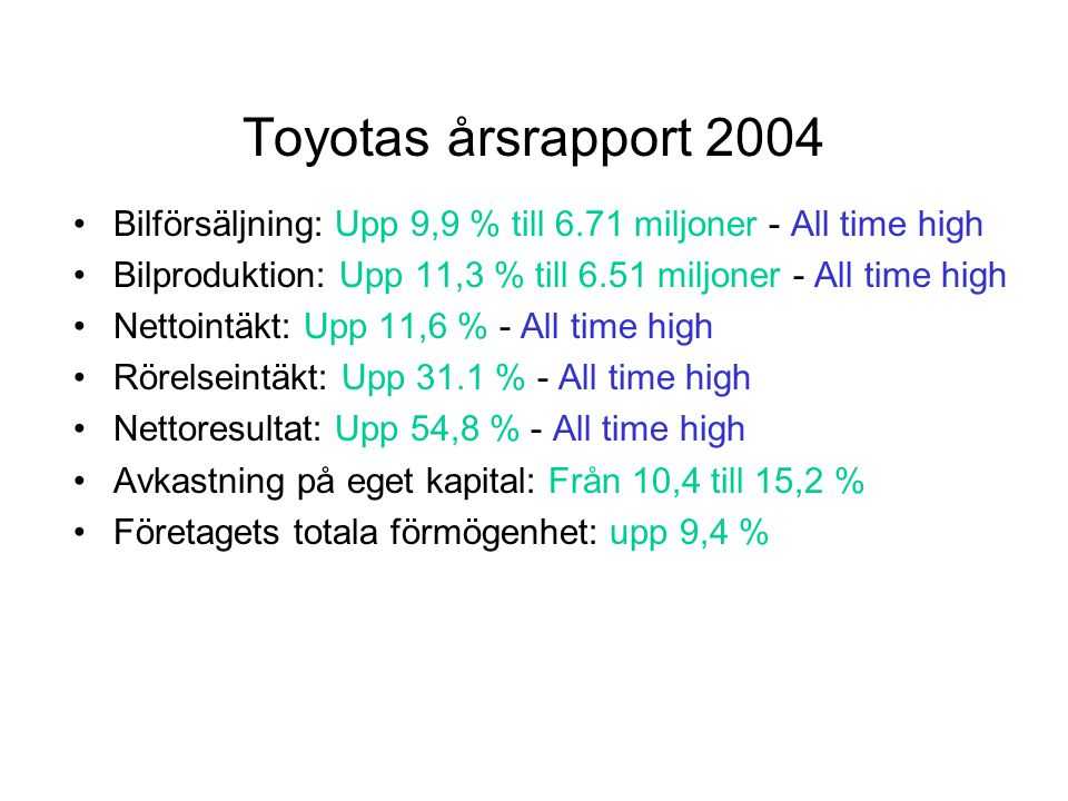 Toyotas årsrapport 2004 Bilförsäljning: Upp 9,9 % till 6.71 miljoner - All time high. Bilproduktion: Upp 11,3 % till 6.51 miljoner - All time high.