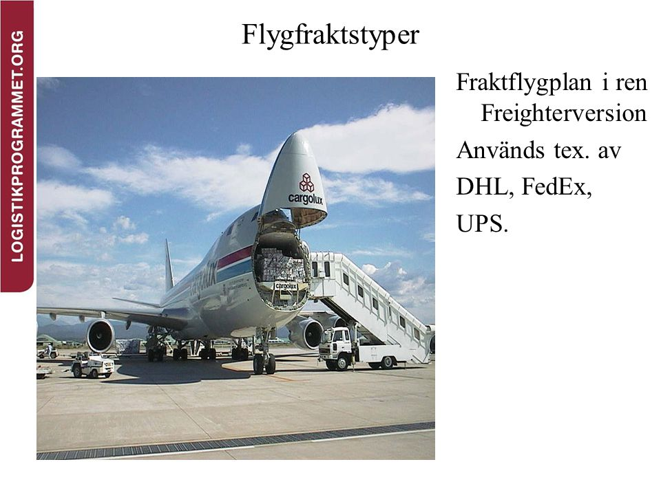 Flygfraktstyper Fraktflygplan i ren Freighterversion Används tex. av