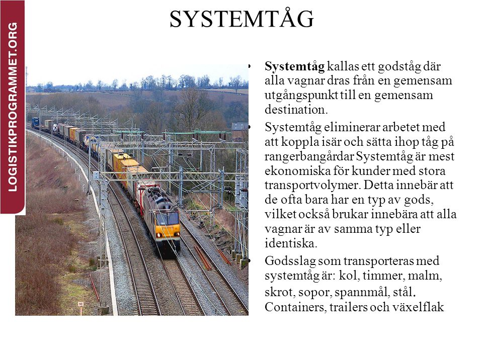 SYSTEMTÅG Systemtåg kallas ett godståg där alla vagnar dras från en gemensam utgångspunkt till en gemensam destination.